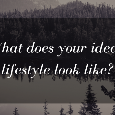 What Does Your Ideal Lifestyle Look Like?