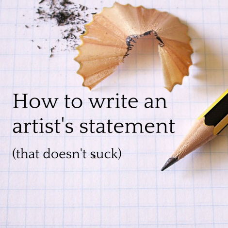 How to Write An Artist's Statement That Doesn't Suck