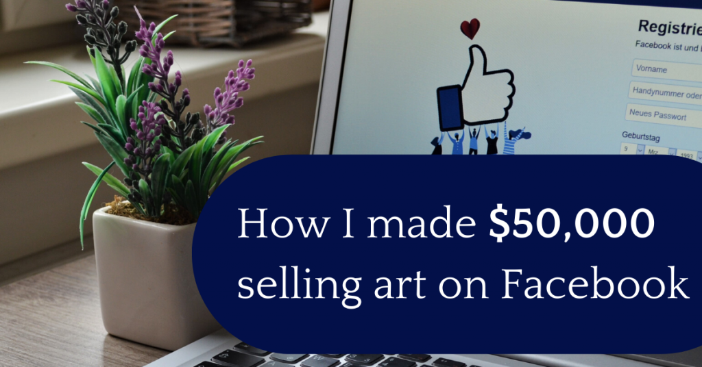 How I Made 50 000 Selling Art On Facebook Online Marketing For Artists