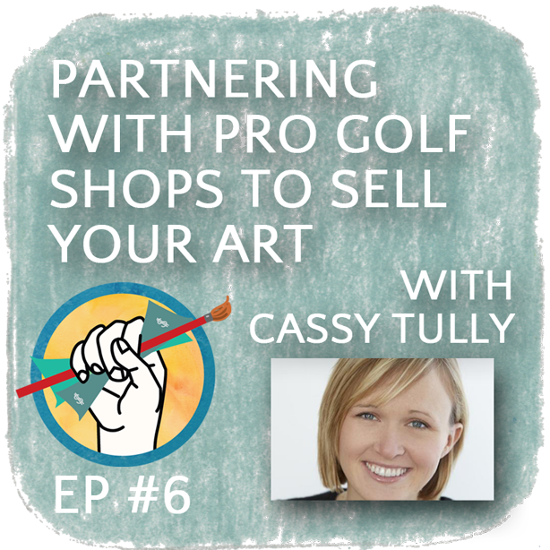 Getting Golf Pro Shops to Carry Your Art with Cassy Tully | Episode 6