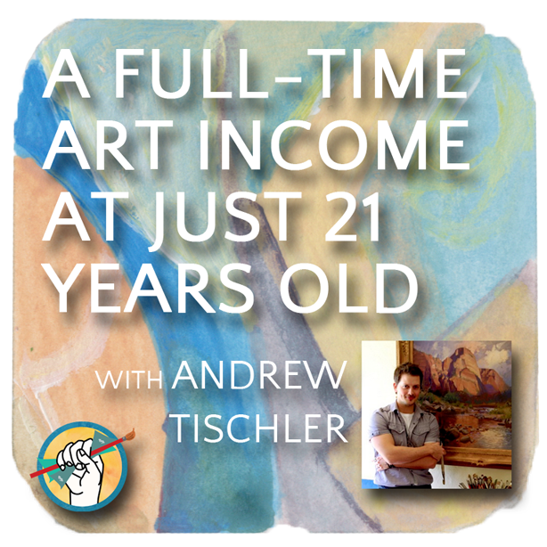 A Full­Time Art Income at Just 21 Years Old with Andrew Tischler |TAA #11