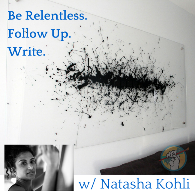 Be Relentless, Follow Up, Learn to Write – An Art Biz Case Study with Natasha Kohli.