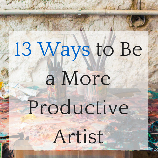 13 Ways to Be A More Productive Artist