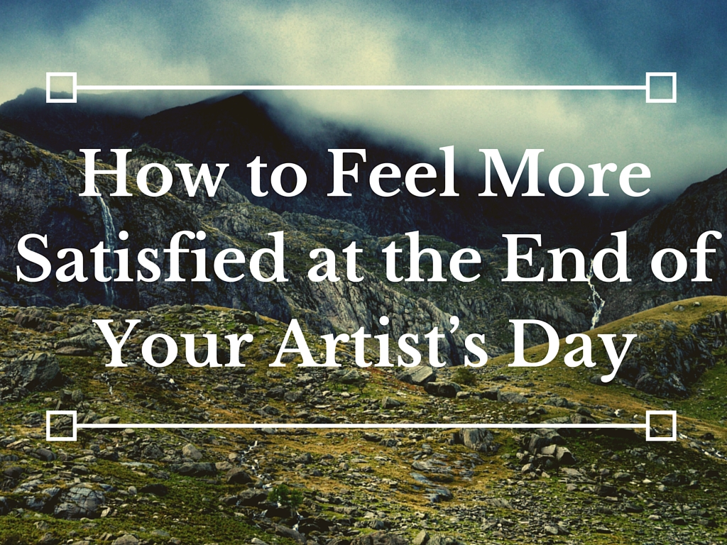 Time Management for Artists: How to Feel More Satisfied at the End of Your Day