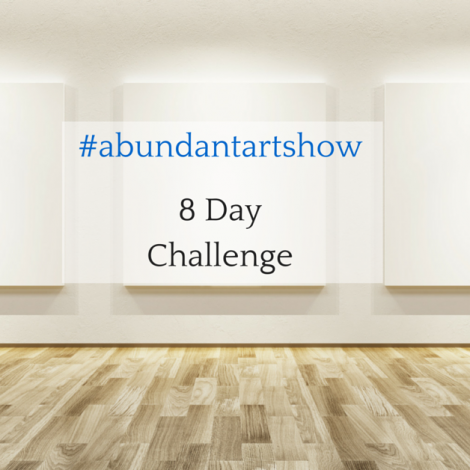The #AbundantArtShow 8 Day Challenge Results