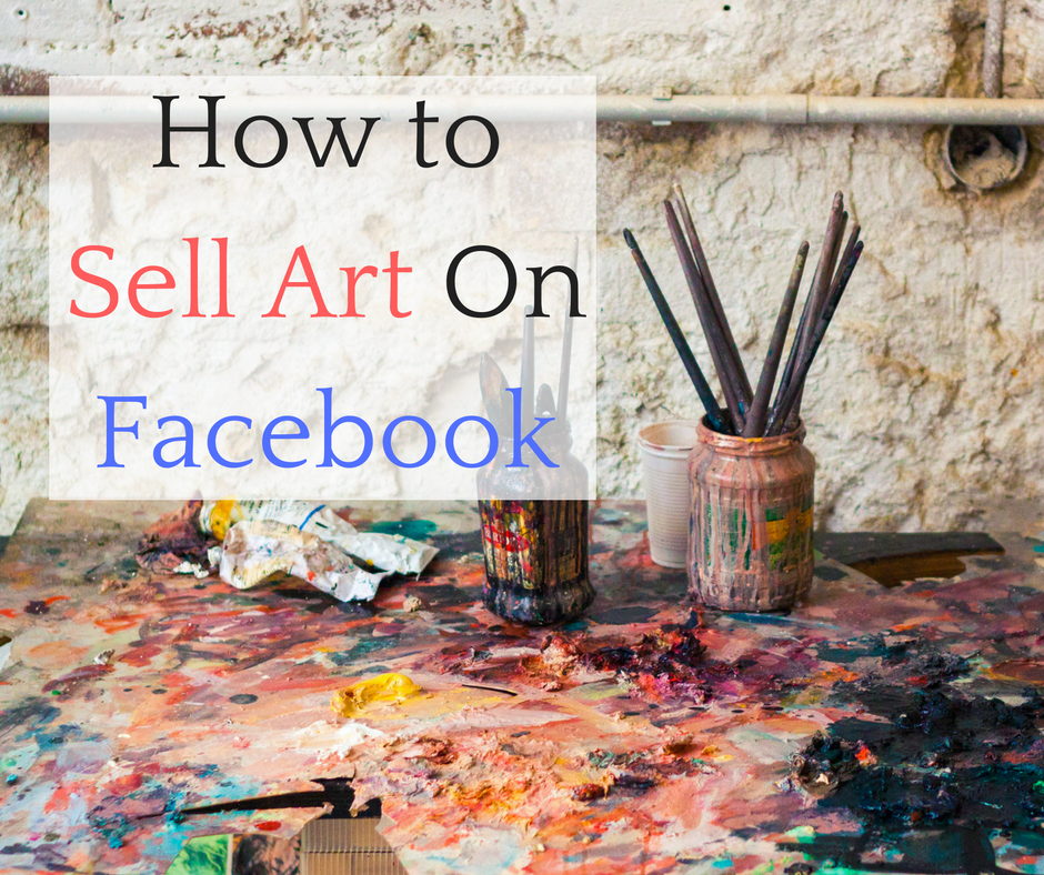 All the wrong questions about selling art on facebook for Best way to sell paintings