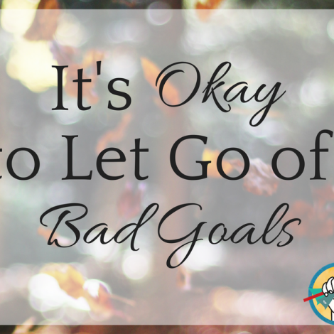 It's Okay to Let Go of Bad Goals