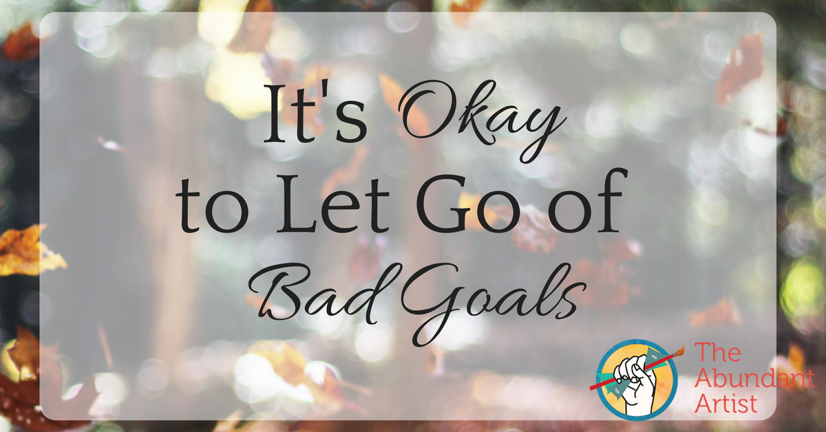 It's Okay to Let Go of Bad Goals - Online Marketing for Artists -