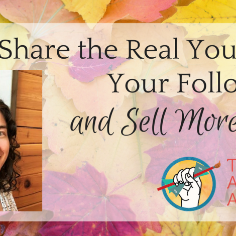 Share the Real You with Your Followers and Sell More Art