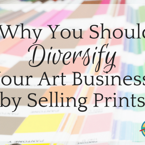 Why You Should Diversify Your Art Business by Selling Prints