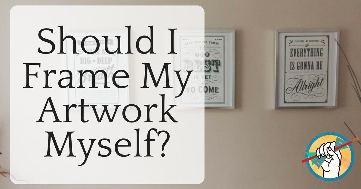 Should I Frame My Artwork Myself? - Online Marketing for Artists -