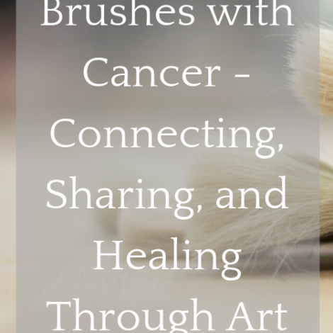 Brushes with Cancer- Connecting, Sharing, and Healing Through Art