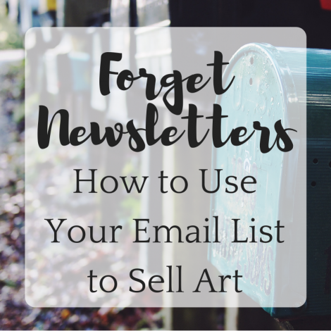 Forget Newsletters: How to Use Your Email List to Sell Art