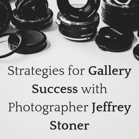 Strategies for Gallery Success with Photographer Jeffrey Stoner