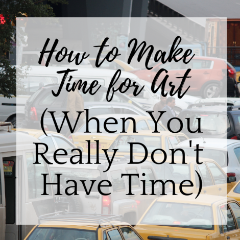 How to Make Time for Art (When You Really Don't Have Time)