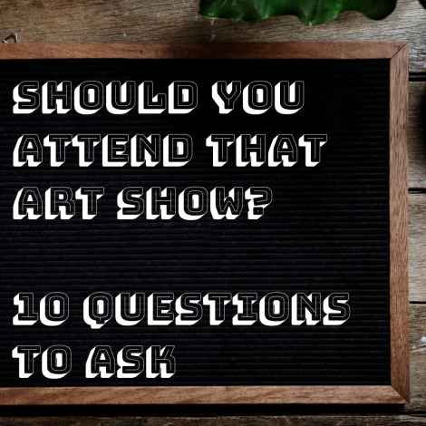 Should You Exhibit in That Art Show? 10 Questions to Ask