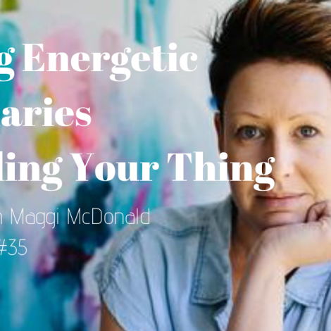 Setting Energetic Boundaries and Finding Your Thing with Maggi McDonald