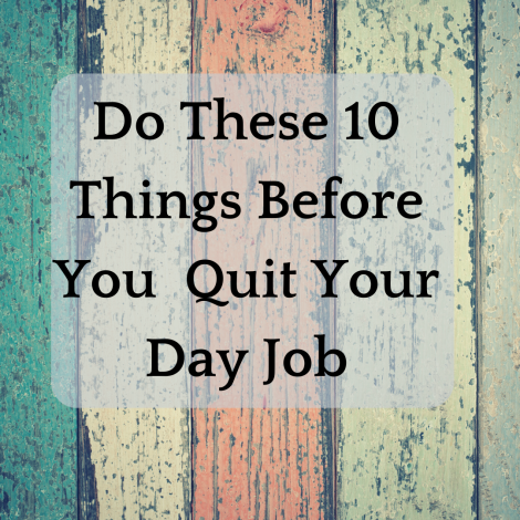 Artists, Do These 10 Things Before You Quit Your Day Job