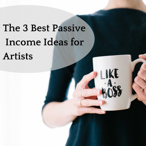 The 3 Best Passive Income Ideas for Artists